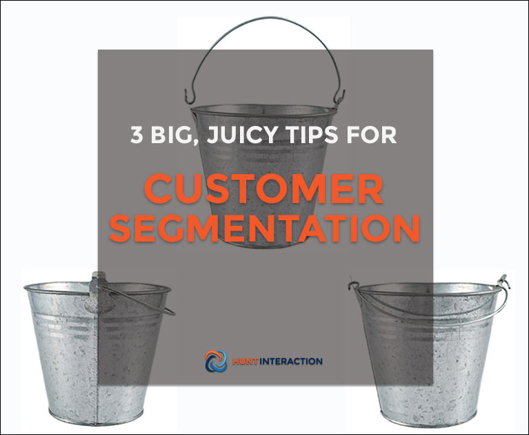 Building Your Bucket List: 3 Big Juicy Tips for Customer Segmentation
