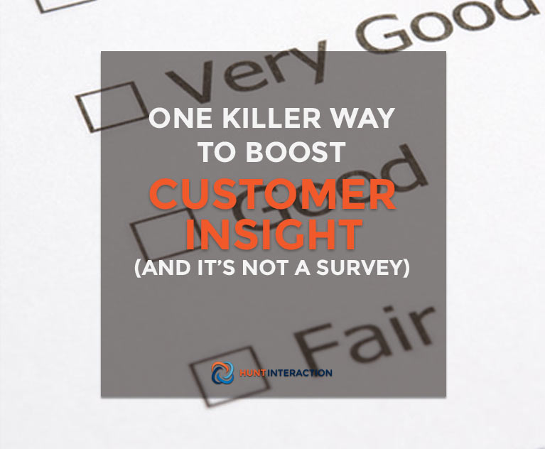 One Killer Way to Boost Customer Insight (and it's Not A Survey)