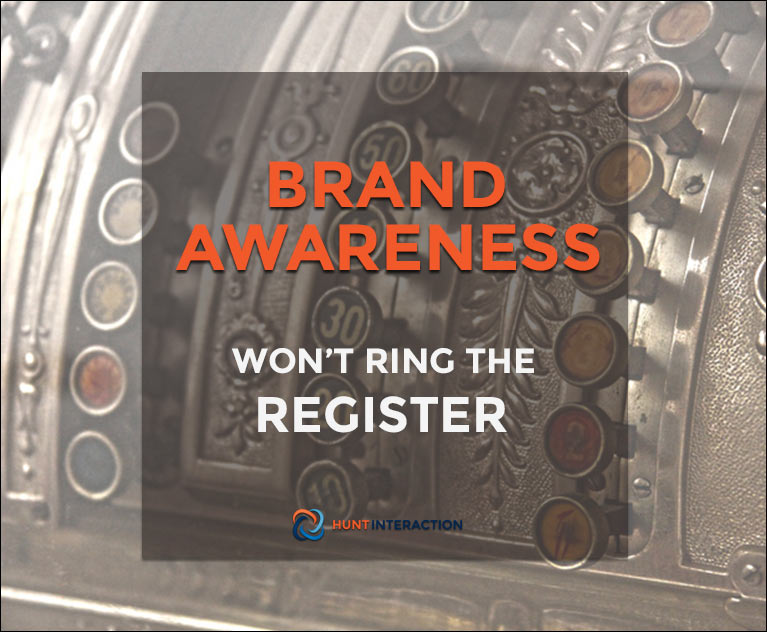Brand Awareness Won't Ring the Register